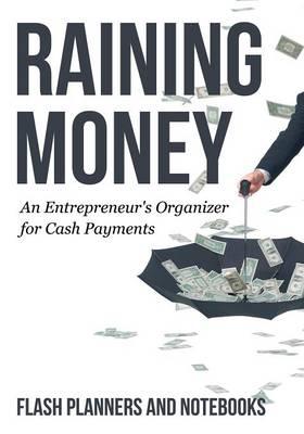 Raining Money: An Entrepreneur's Organizer for Cash Payments (Paperback)