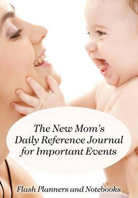 The New Mom's Daily Reference Journal for Important Events (Paperback)