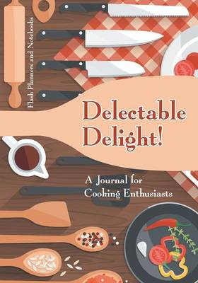 Delectable Delight! a Journal for Cooking Enthusiasts (Paperback)