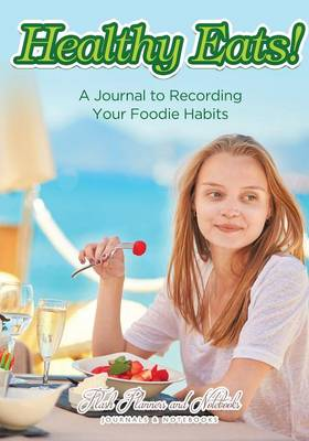 Healthy Eats! a Journal to Recording Your Foodie Habits (Paperback)