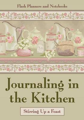 Journaling in the Kitchen: Stirring Up a Feast (Paperback)