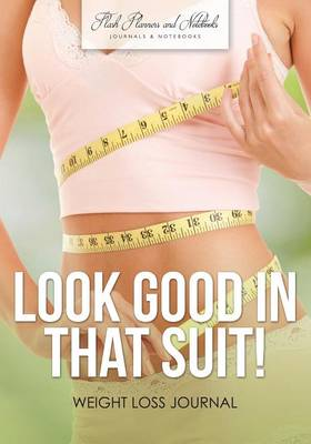 Look Good in That Suit! Weight Loss Journal (Paperback)