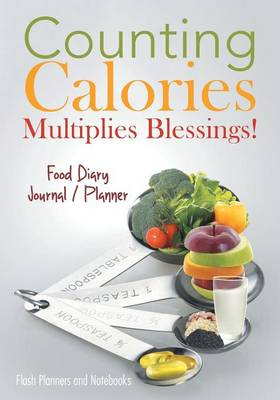 Counting Calories Multiplies Blessings! Food Diary Journal / Planner (Paperback)