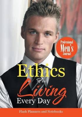 Ethics for Living Every Day Professional Men's Journal (Paperback)
