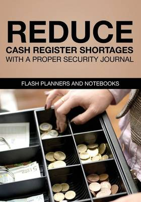 Reduce Cash Register Shortages with a Proper Security Journal (Paperback)