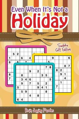 Even When It's Not a Holiday: Sudoku Gift Edition (Paperback)