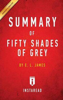 Summary of Fifty Shades of Grey: By E. L. James - Includes Analysis (Paperback)