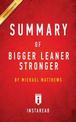 Summary of Bigger Leaner Stronger: by Michael Matthews - Includes Analysis (Paperback)