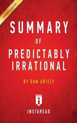 Summary of Predictably Irrational: By Dan Ariely Includes Analysis (Paperback)