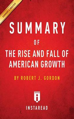Summary of the Rise and Fall of American Growth: By Robert J. Gordon - Includes Analysis (Paperback)