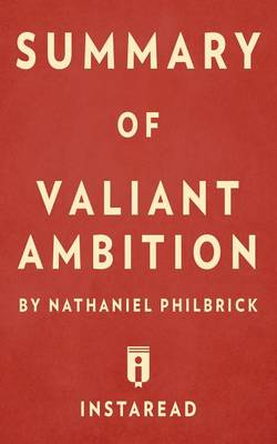 Summary of Valiant Ambition: By Nathaniel Philbrick Includes Analysis (Paperback)