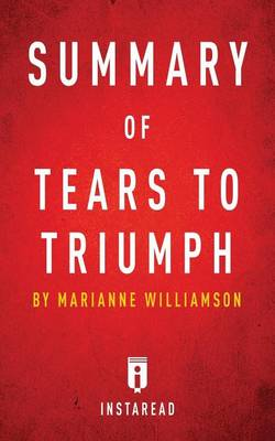 Summary of Tears to Triumph: by Marianne Williamson - Includes Analysis (Paperback)