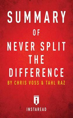 Summary of Never Split the Difference: by Chris Voss and Tahl Raz - Includes Analysis (Paperback)