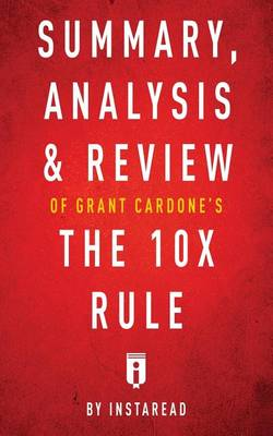 Summary, Analysis & Review of Grant Cardone's The 10X Rule by Instaread (Paperback)