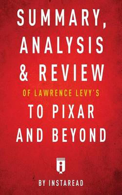 Summary, Analysis & Review of Lawrence Levy's to Pixar and Beyond by Instaread (Paperback)