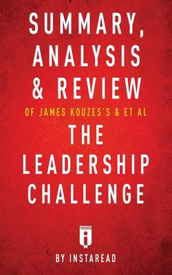 Summary, Analysis & Review of James Kouzes's & Barry Posner's the Leadership Challenge by Instaread (Paperback)