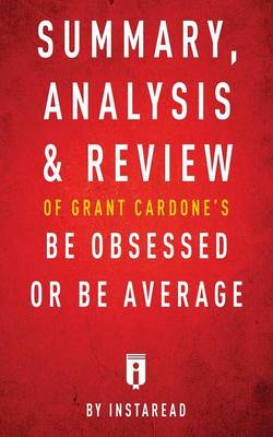 Summary, Analysis & Review of Grant Cardone's Be Obsessed or Be Average by Instaread (Paperback)