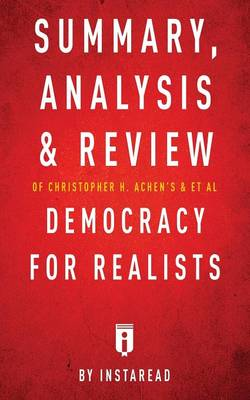 Summary, Analysis & Review of Christopher H. Achen's & Larry M. Bartels's Democracy for Realists by Instaread (Paperback)