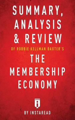Summary, Analysis & Review of Robbie Kellman Baxter's the Membership Economy by Instaread (Paperback)