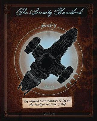 The Serenity Handbook: The Official Crew Member's Guide to the Firefly-Class Series 3 Ship (Hardback)
