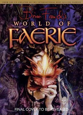 Brian Froud's World of Faerie (Hardback)