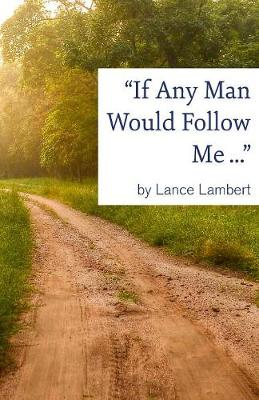 If Any Man Would Follow Me ... (Paperback)