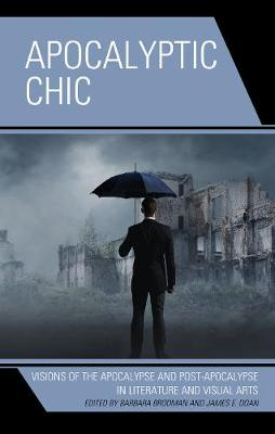 Apocalyptic Chic: Visions of the Apocalypse and Post-Apocalypse in Literature and Visual Arts (Hardback)