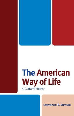 The American Way of Life: A Cultural History - The Fairleigh Dickinson University Press Series in American History and Culture (Hardback)