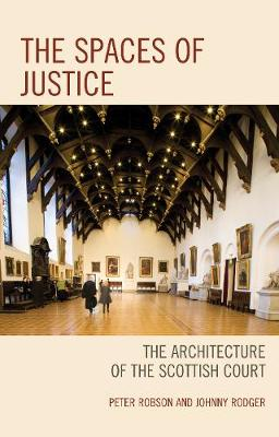 The Spaces of Justice: The Architecture of the Scottish Court - Law, Culture, and the Humanities Series (Hardback)