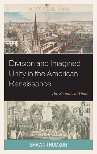 Division and Imagined Unity in the American Renaissance: The Seamless Whole (Hardback)