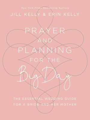 Prayer and Planning for the Big Day: The Essential Wedding Guide for a Bride and Her Mother (Hardback)