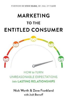 Marketing to the Entitled Consumer: How to Turn Unreasonable Expectations into Lasting Relationships (Hardback)