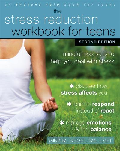 Stress Reduction Workbook for Teens, 2nd Edition: Mindfulness Skills to Help You Deal with Stress - An Instant Help Book for Teens (Paperback)