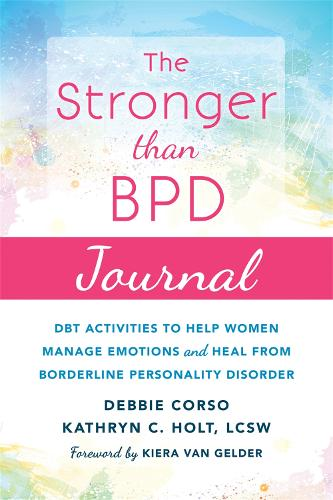 The Stronger Than BPD Journal: DBT Activities to Help You Manage Emotions, Heal from Borderline Personality Disorder, and Discover the Wise Woman Within (Paperback)