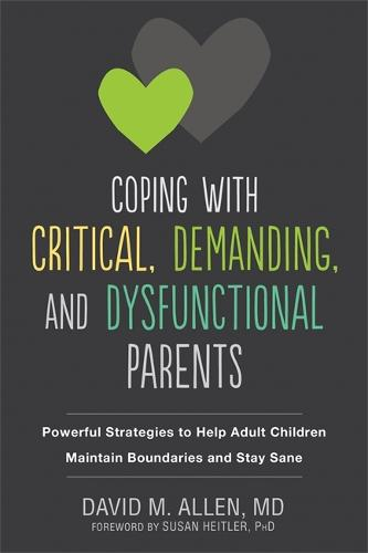 Coping with Critical, Demanding, and Dysfunctional Parents: Powerful Strategies to Help Adult Children Maintain Boundaries and Stay Sane (Paperback)