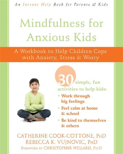 Mindfulness for Anxious Kids: A Workbook to Help Children Cope with Anxiety, Stress, and Worry (Paperback)