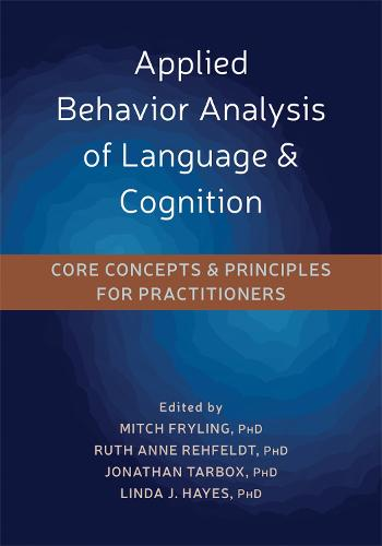 Applied Behavior Analysis of Language and Cognition: Core Concepts and Principles for Practitioners (Paperback)