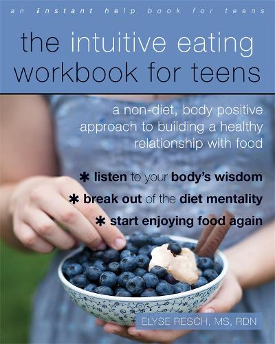 The Intuitive Eating Workbook for Teens: A Non-Diet, Body Positive Approach to Building a Healthy Relationship with Food (Paperback)