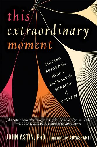 This Extraordinary Moment: Moving Beyond the Mind to Embrace the Miracle of What Is (Paperback)