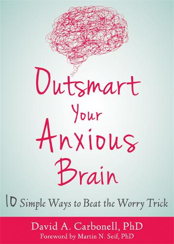 Outsmart Your Anxious Brain (Paperback)
