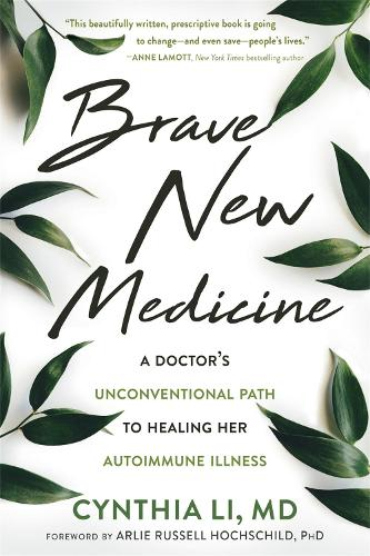 Brave New Medicine: A Doctor's Unconventional Path to Healing Her Autoimmune Illness (Paperback)