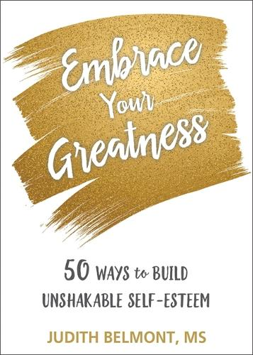 Embrace Your Greatness: Fifty Ways to Build Unshakable Self-Esteem (Paperback)