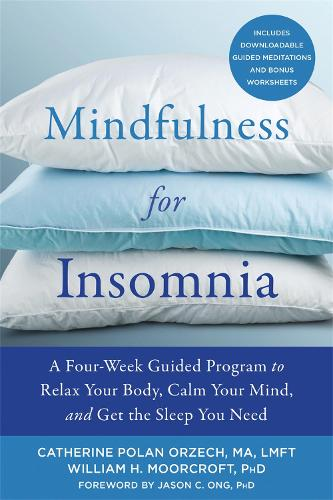 Mindfulness for Insomnia: A Four-Week Guided Program to Relax Your Body, Calm Your Mind, and Get the Sleep You Need (Paperback)