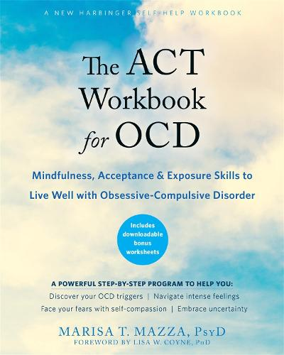 The ACT Workbook for OCD: Mindfulness, Acceptance, and Exposure Skills to Live Well with Obsessive-Compulsive Disorder (Paperback)