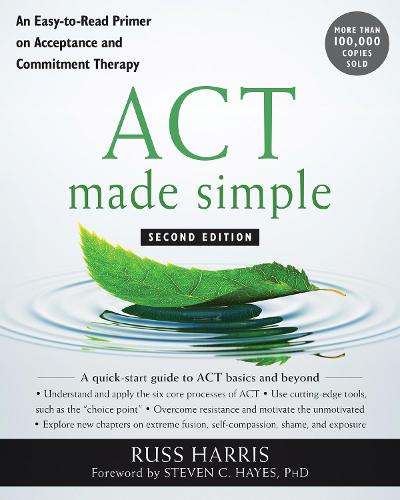 ACT Made Simple: An Easy-To-Read Primer on Acceptance and Commitment Therapy (Paperback)
