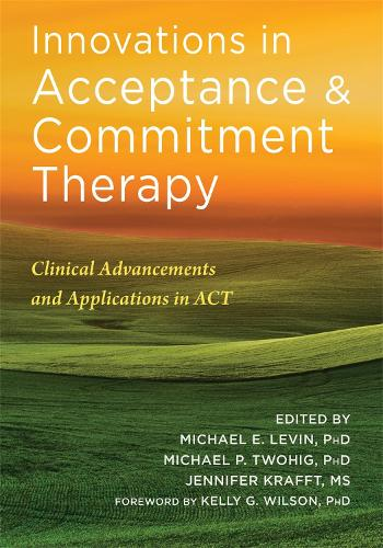 Innovations in Acceptance and Commitment Therapy: Clinical Advancements and Applications in ACT (Paperback)