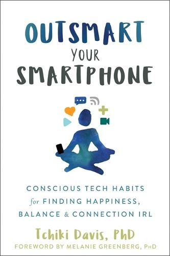 Outsmart Your Smartphone: Conscious Tech Habits for Finding Happiness, Balance, and Connection IRL (Paperback)