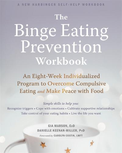 The Binge Eating Prevention Workbook: An Eight-Week Individualized Program to Overcome Compulsive Eating and Make Peace with Food (Paperback)