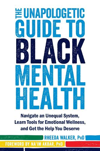 The Unapologetic Guide to Black Mental Health: Navigate an Unequal System, Learn Tools for Emotional Wellness, and Get the Help you Deserve (Paperback)