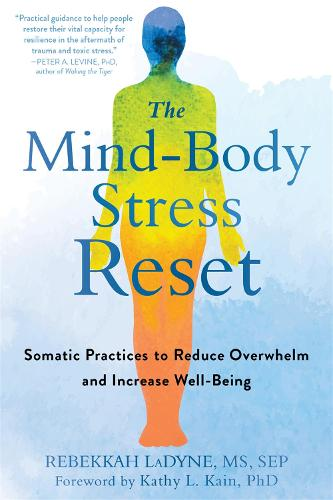 The Mind-Body Stress Reset: Somatic Practices to Reduce Overwhelm and Increase Well-Being (Paperback)